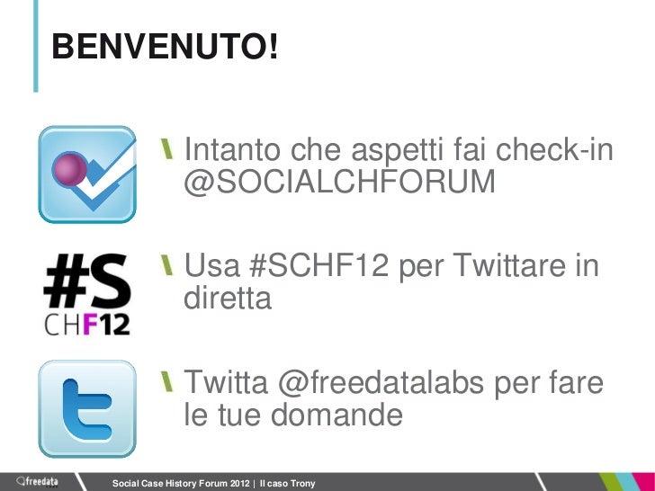 BENVENUTO!                  Intanto che aspetti fai check-in                  @SOCIALCHFORUM                  Usa #SCHF12 ...