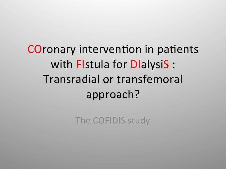 COronary interven-on in pa-ents     with FIstula for DIalysiS :   Transradial or transfemoral     ...