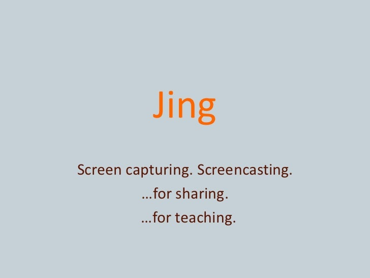JingScreen capturing. Screencasting.         …for sharing.         …for teaching.