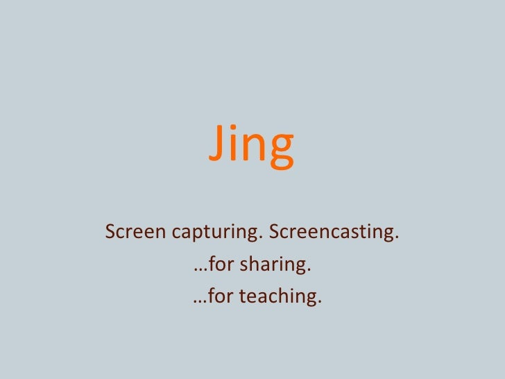 Jing<br />Screen capturing. Screencasting.<br />…for sharing.<br />  …for teaching.<br />