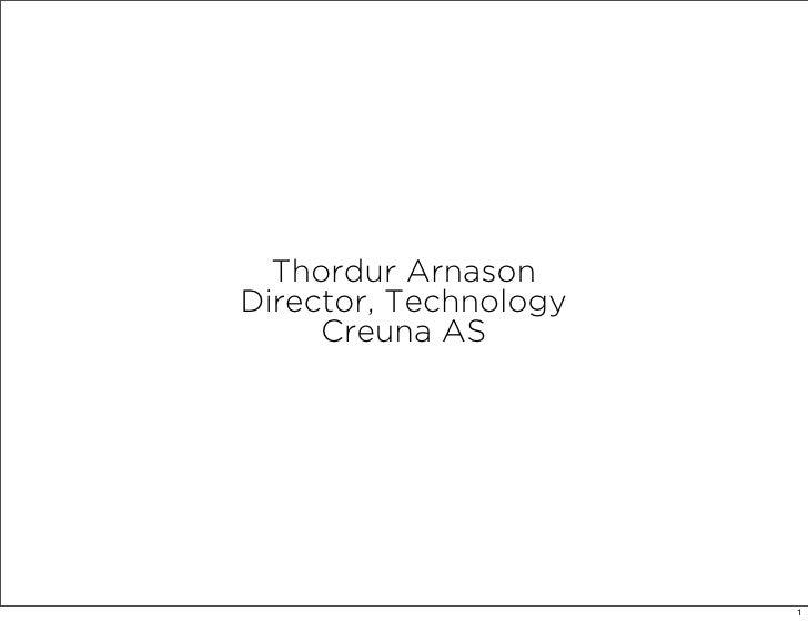 Thordur Arnason Director, Technology      Creuna AS                            1