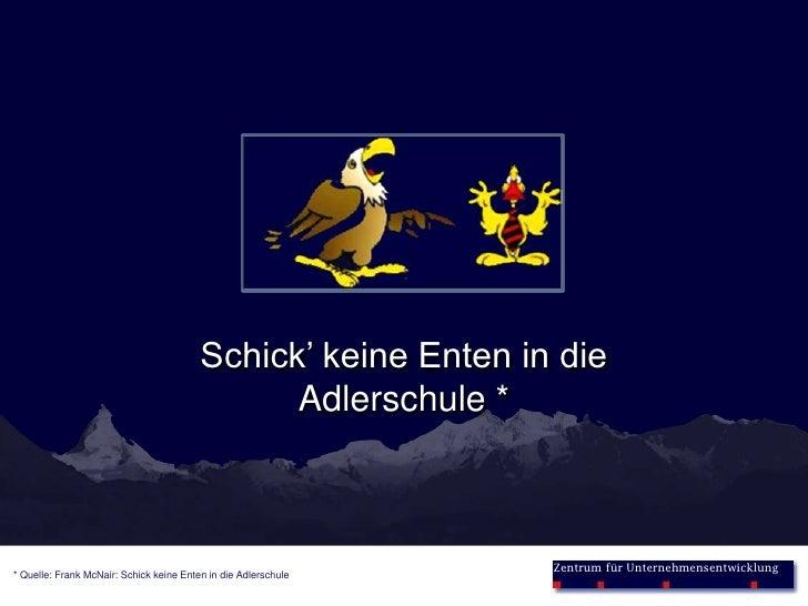 Schick' keine Enten in die        <br />Adlerschule *<br />* Quelle: Frank McNair: Schick keine Enten in die Adlerschule<b...