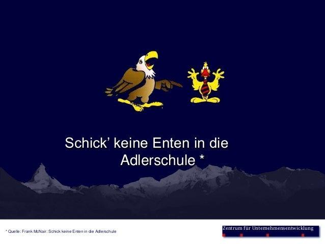 Schick' keine Enten in die                                         Adlerschule *                                          ...