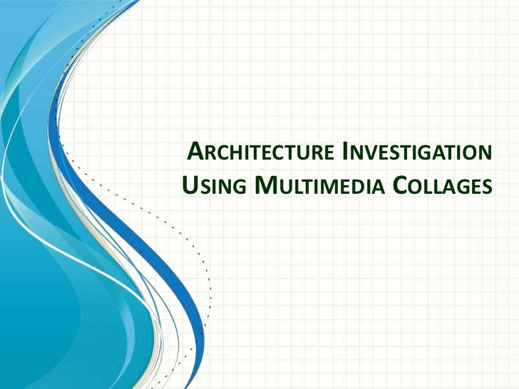 Architecture Investigation Using Multimedia Collages<br />