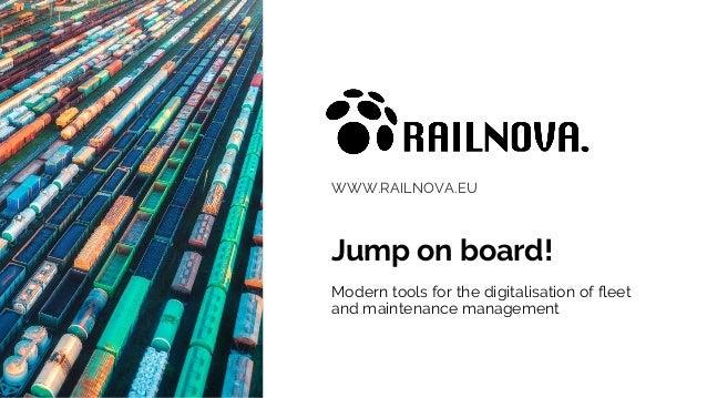 WWW.RAILNOVA.EU Jump on board! Modern tools for the digitalisation of fleet and maintenance management