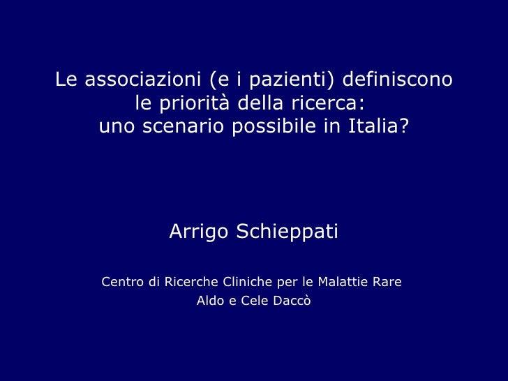 Le associazioni (e i pazienti) definiscono le priorità della ricerca:  uno scenario possibile in Italia? Arrigo Schieppati...