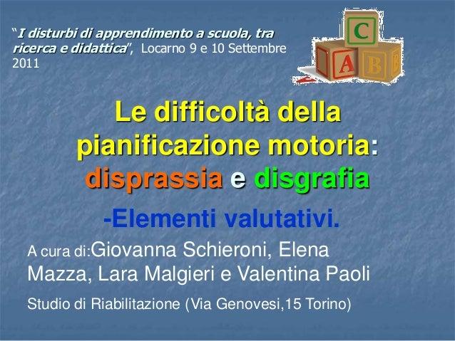 Le difficoltà della pianificazione motoria: disprassia e disgrafia -Elementi valutativi. A cura di:Giovanna Schieroni, Ele...