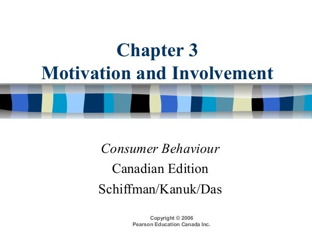 Copyright © 2006 Pearson Education Canada Inc. Chapter 3 Motivation and Involvement Consumer Behaviour Canadian Edition Sc...
