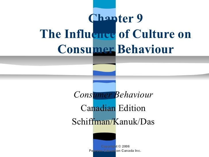 Chapter 9The Influence of Culture on  Consumer Behaviour     Consumer Behaviour       Canadian Edition     Schiffman/Kanuk...