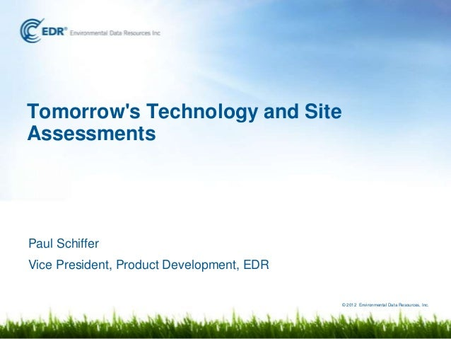 Tomorrows Technology and SiteAssessmentsPaul SchifferVice President, Product Development, EDR                             ...