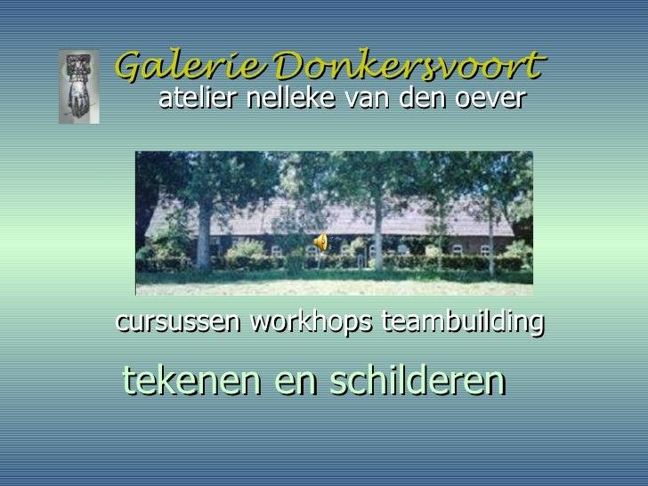 Galerie Donkersvoort <ul><li>atelier nelleke van den oever </li></ul><ul><li>cursussen workhops teambuilding </li></ul>tek...