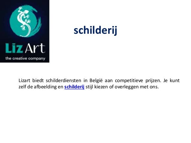 schilderij Lizart biedt schilderdiensten in België aan competitieve prijzen. Je kunt zelf de afbeelding en schilderij stij...