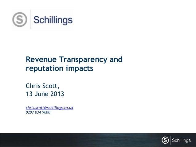Revenue Transparency andreputation impactsChris Scott,13 June 2013chris.scott@schillings.co.uk0207 034 9000