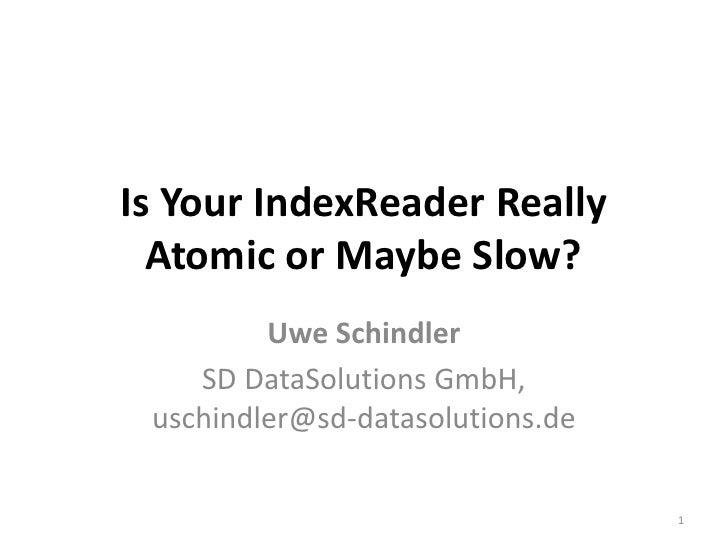 Is Your IndexReader Really  Atomic or Maybe Slow?         Uwe Schindler    SD DataSolutions GmbH, uschindler@sd-datasoluti...