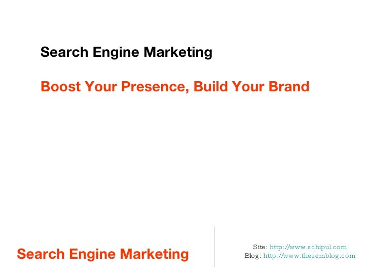 Search Engine Marketing  <ul><li>Site:  http://www.schipul.com </li></ul><ul><li>Blog:  http://www.thesemblog.com </li></u...