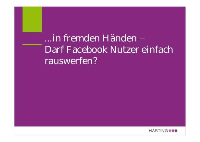 …in fremden Händen – Darf Facebook Nutzer einfach rauswerfen?