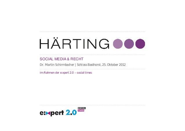 SOCIAL MEDIA & RECHTDr. Martin Schirmbacher | Schloss Basthorst, 25. Oktober 2012im Rahmen der e:xpert 2.0 – social times