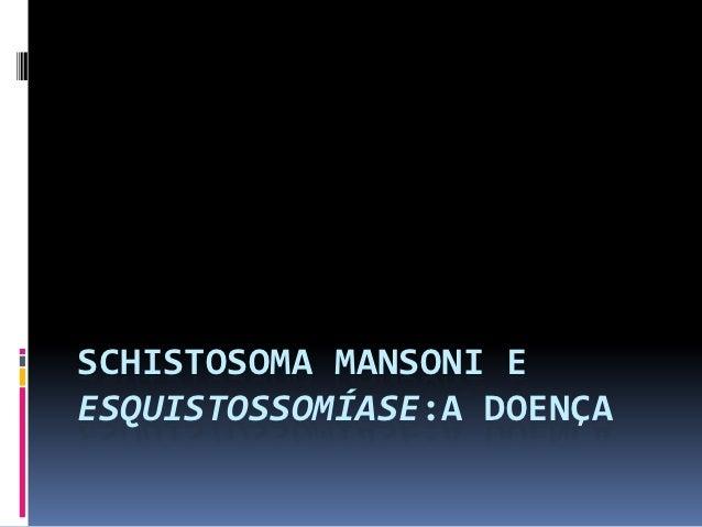 SCHISTOSOMA MANSONI EESQUISTOSSOMÍASE:A DOENÇA