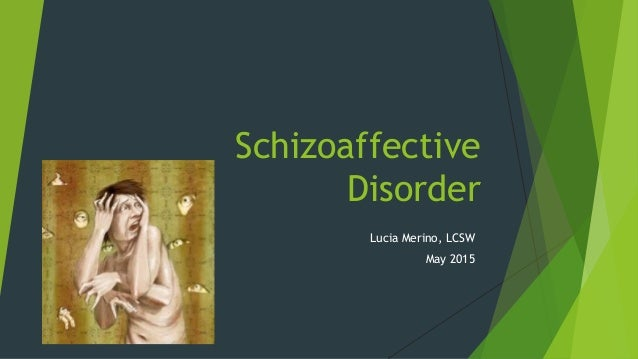Schizoaffective Disorder Lucia Merino, LCSW May 2015