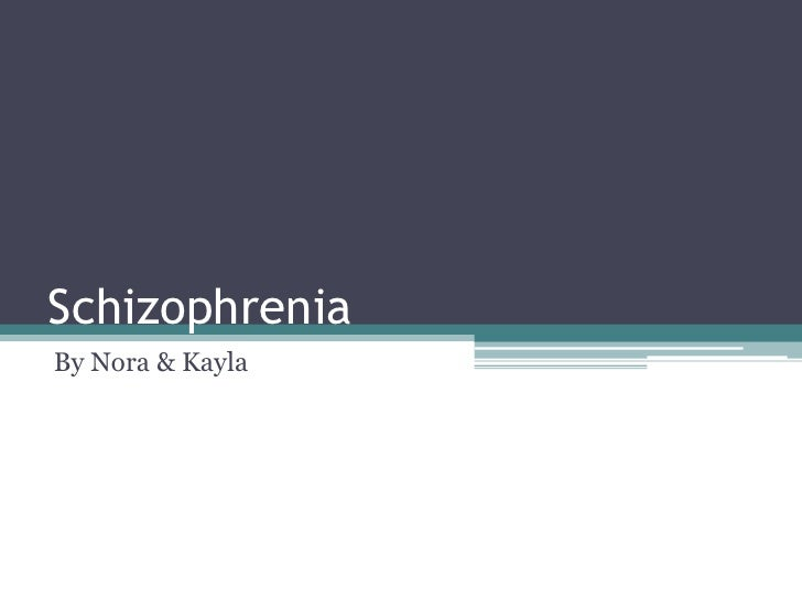 Schizophrenia<br />By Nora & Kayla<br />