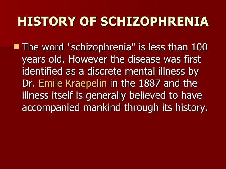 the history of schizophrenia The role of the family in schizophrenia james canavan, 6th year medicine  this paper was winner of the 1999 peter beckett memorial prize in psychiatry.