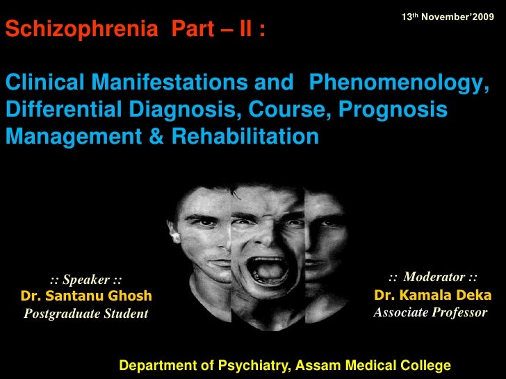 Schizophrenia  Part – II :Clinical Manifestations and 	Phenomenology, Differential Diagnosis, Course, Prognosis Management...