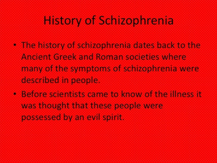 history of schizophrenia Emerging evidence on the development, 'prodromal' characteristics, and long-term course of schizophrenia provide reasons for optimism for developing new treatments and preventive approaches for.