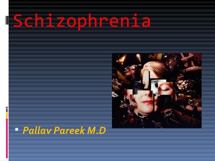 Schizophrenia <ul><li>Pallav Pareek M.D </li></ul>