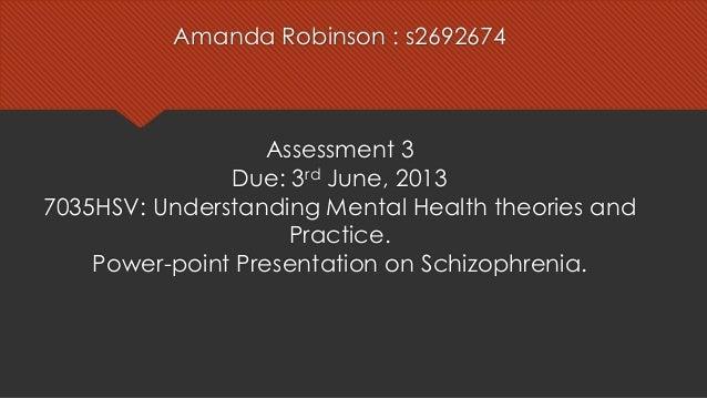 Amanda Robinson : s2692674Assessment 3Due: 3rd June, 20137035HSV: Understanding Mental Health theories andPractice.Power-p...