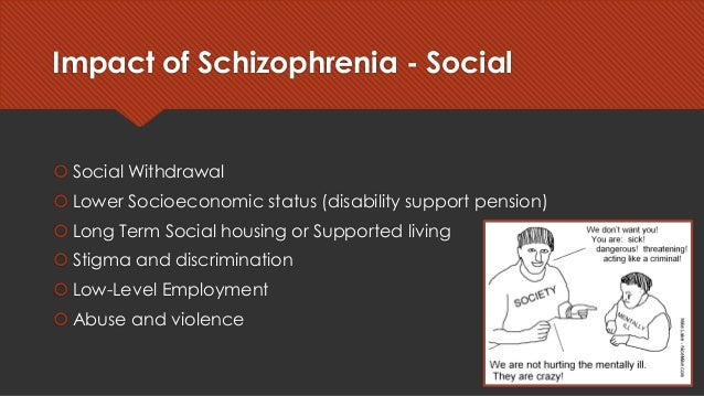 effects of schizophrenia on families 7 tips for coping with schizophrenia as a family schizophrenia is a condition that affects the whole family learn how to be supportive — and still take care of yourself — when a loved one is.