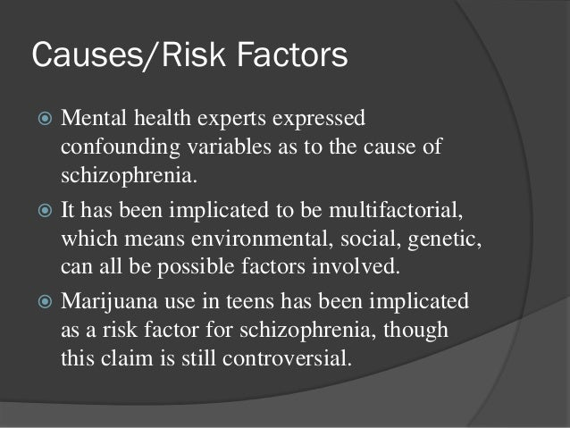 risk factors schizophrenia There is an emerging literature on a wide range of prenatal risk factors, such as  prenatal stress, intrauterine (in the womb).