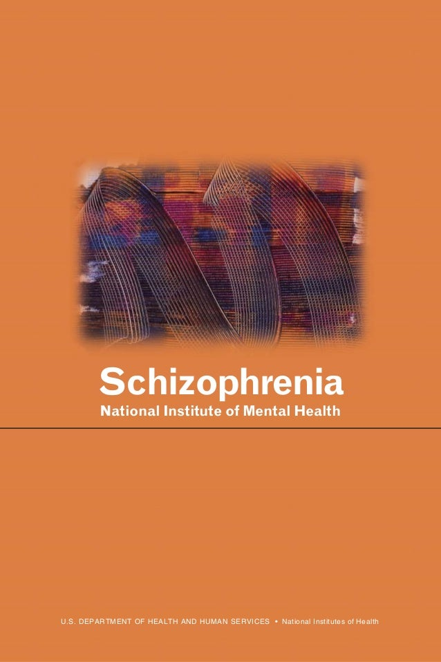 Schizophrenia  National Institute of Mental Health  U.S. DEPARTMENT OF HEALTH AND HUMAN SERVICES • National Institutes of ...