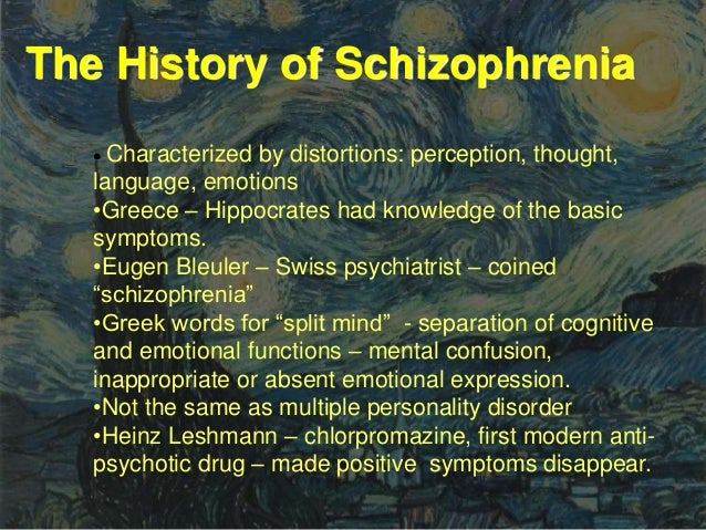 schizophrenia and greek terms Although the word schizophrenia does come from the greek words meaning split and mind, people with schizophrenia do not have split personalities.