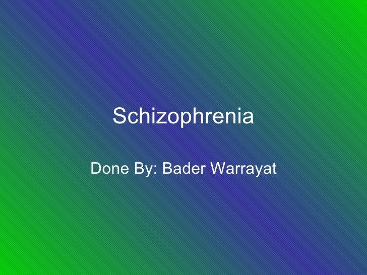 Schizophrenia Done By: Bader Warrayat