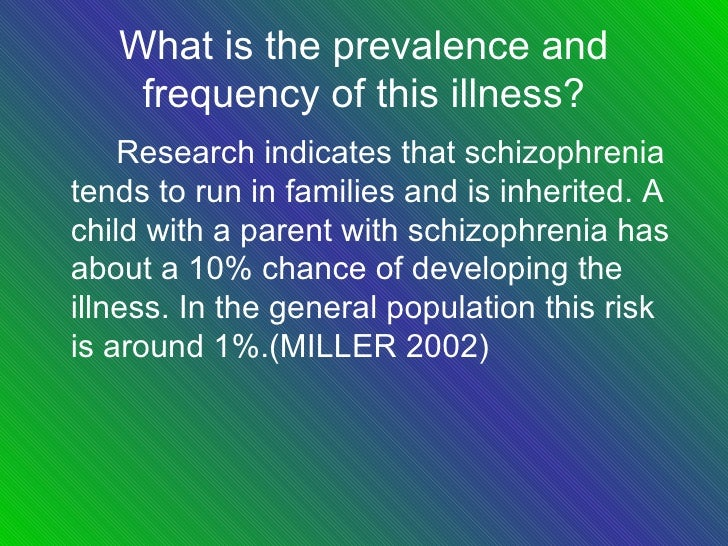 an overview of the schizophrenia mental illness in the world populace Mental illness generally will cost the uk economy around £77 billion 7 each year or around 4% of gdp 9 21 because of the higher risk of suicide and greater vulnerability to physical conditions like diabetes people with schizophrenia will die on average 10 – 20 years earlier than the general population 8.