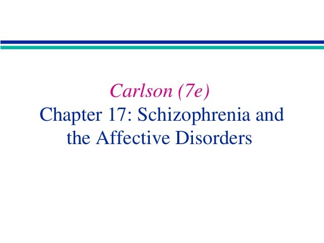 Carlson (7e) Chapter 17: Schizophrenia and the Affective Disorders