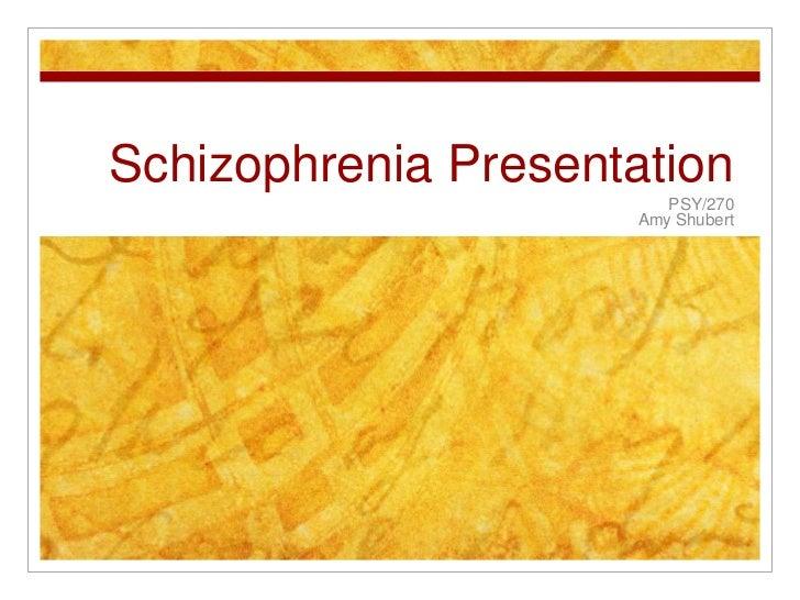 Schizophrenia Presentation<br />PSY/270<br />Amy Shubert<br />