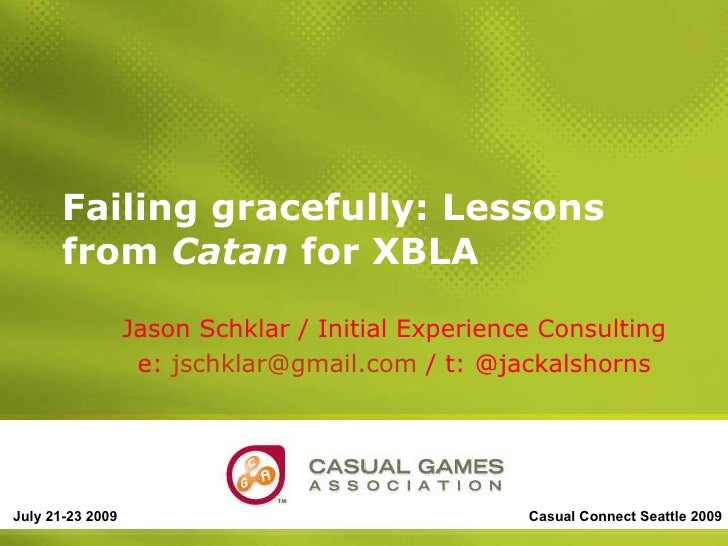 Failing gracefully: Lessons from  Catan  for XBLA Jason Schklar / Initial Experience Consulting e:  [email_address]  / t: ...
