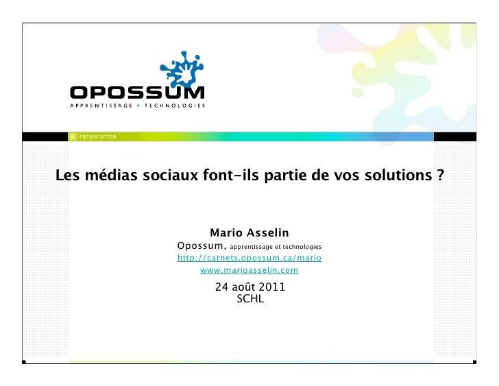 PRÉSENTATIONLes médias sociaux font-ils partie de vos solutions ?                        Mario Asselin                  Op...