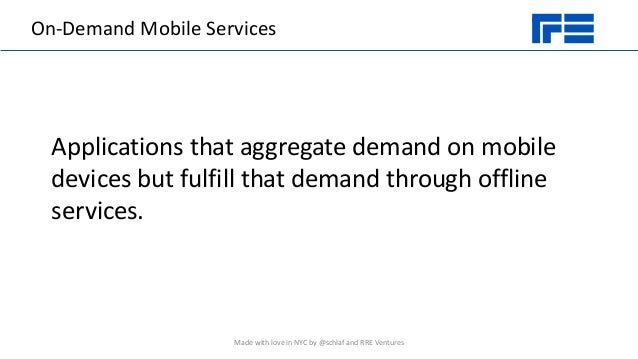 On-Demand Mobile Services Applications that aggregate demand on mobile devices but fulfill that demand through offline ser...