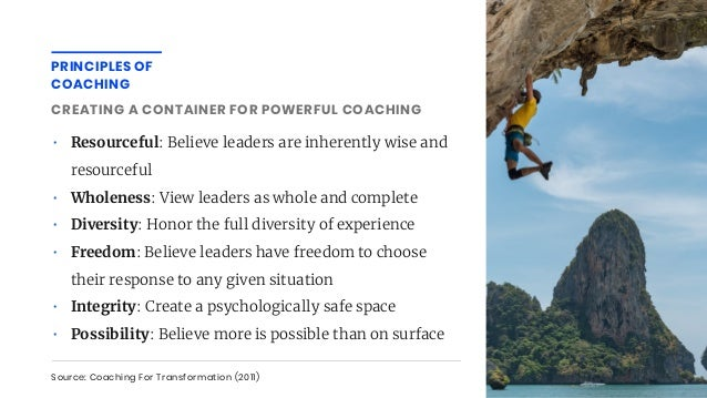 • Resourceful: Believe leaders are inherently wise and resourceful • Wholeness: View leaders as whole and complete • Diver...