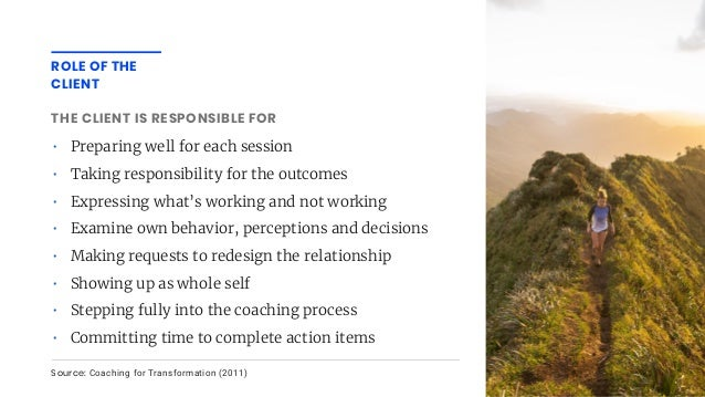 • Preparing well for each session • Taking responsibility for the outcomes • Expressing what's working and not working • E...