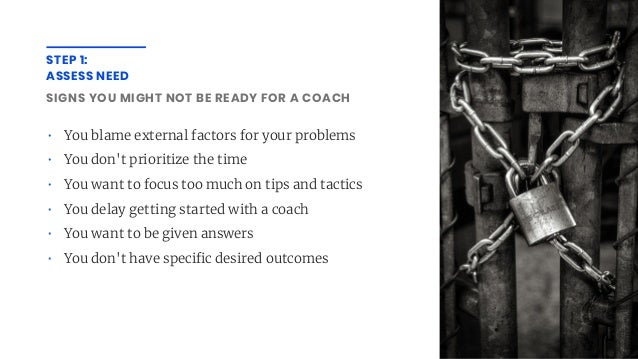 SIGNS YOU MIGHT NOT BE READY FOR A COACH • You blame external factors for your problems • You don't prioritize the time • ...
