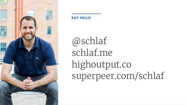 @schlaf schlaf.me highoutput.co superpeer.com/schlaf SAY HELLO
