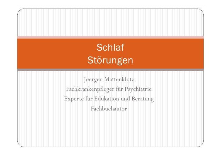 Schlaf         Störungen       Joergen Mattenklotz Fachkrankenpfleger für PsychiatrieExperte für Edukation und Beratung   ...