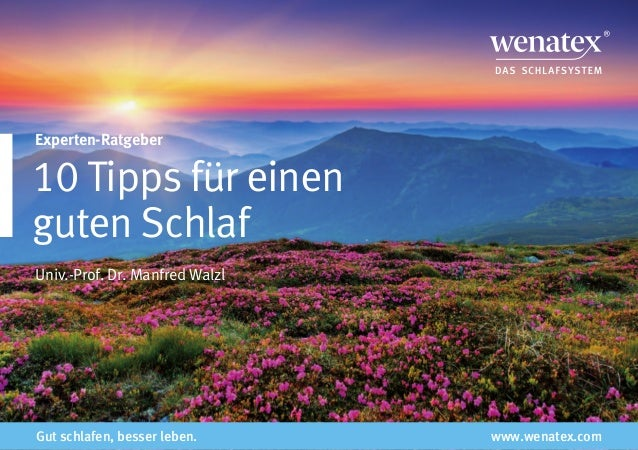 Experten-Ratgeber 10 Tipps für einen guten Schlaf Univ.Prof. Dr. Manfred Walzl Gut schlafen, besser leben. www.wenatex.com