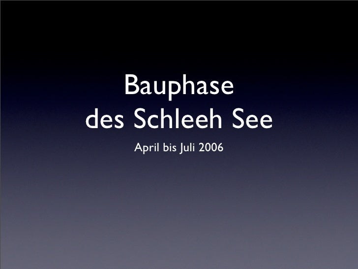 Bauphase des Schleeh See    April bis Juli 2006