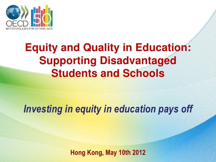 Equity and Quality in Education:  Supporting Disadvantaged     Students and SchoolsInvesting in equity in education pays o...