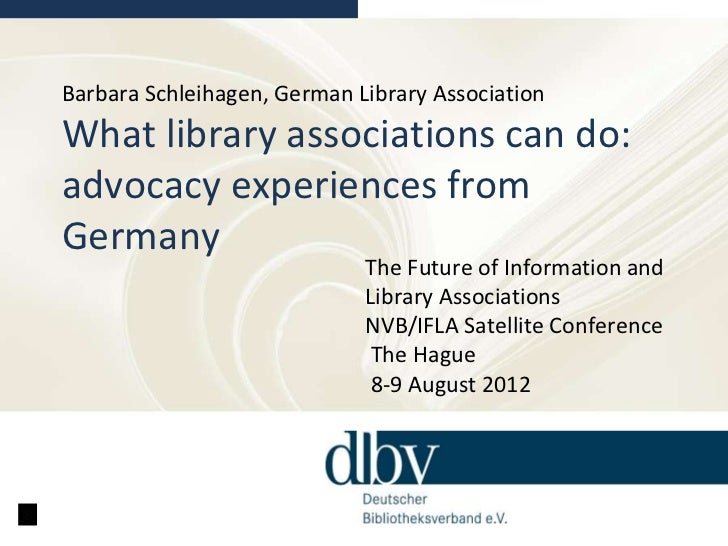 Barbara Schleihagen, German Library AssociationWhat library associations can do:advocacy experiences fromGermany          ...