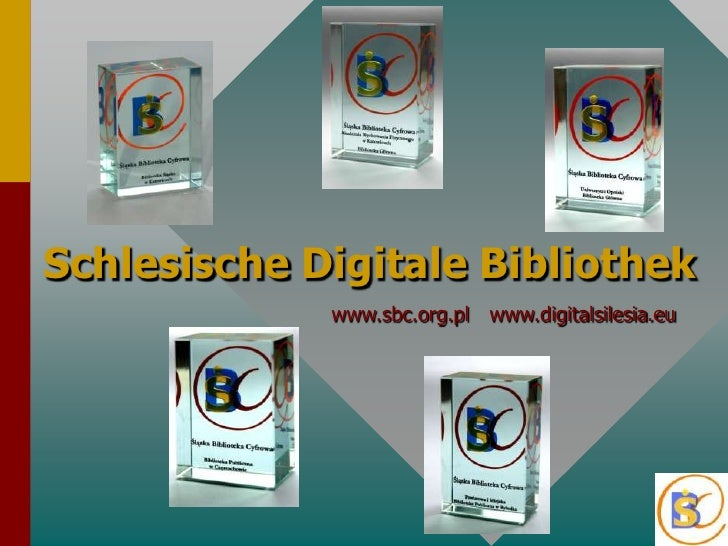 SchlesischeDigitaleBibliothek<br />www.sbc.org.pl<br />www.digitalsilesia.eu<br />
